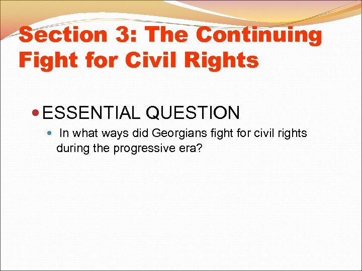 Section 3: The Continuing Fight for Civil Rights ESSENTIAL QUESTION In what ways did