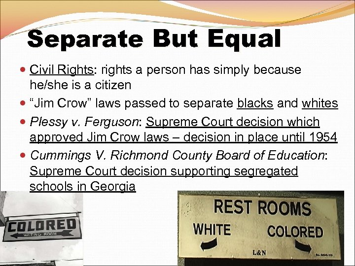Separate But Equal Civil Rights: rights a person has simply because he/she is a