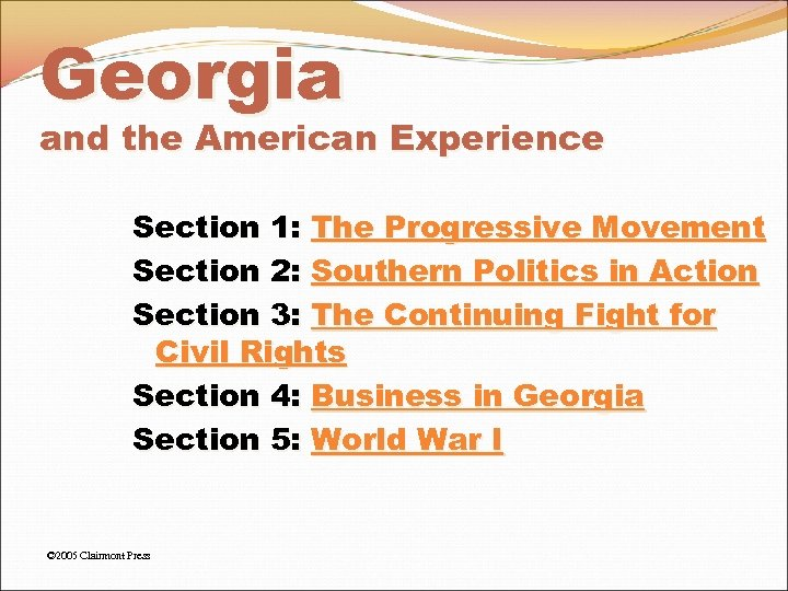 Georgia and the American Experience Section 1: The Progressive Movement Section 2: Southern Politics