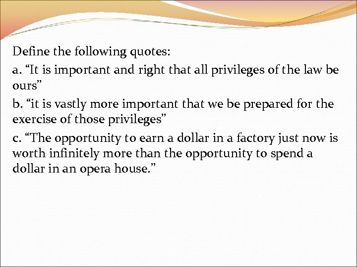 """Define the following quotes: a. """"It is important and right that all privileges of"""