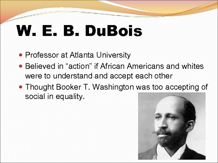 "W. E. B. Du. Bois Professor at Atlanta University Believed in ""action"" if African"