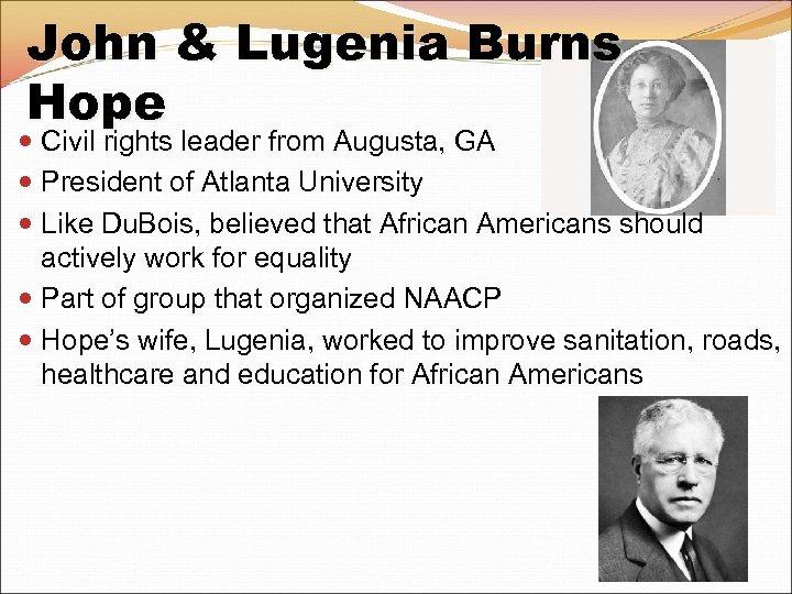 John & Lugenia Burns Hope Civil rights leader from Augusta, GA President of Atlanta