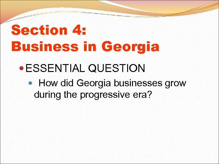 Section 4: Business in Georgia ESSENTIAL QUESTION How did Georgia businesses grow during the