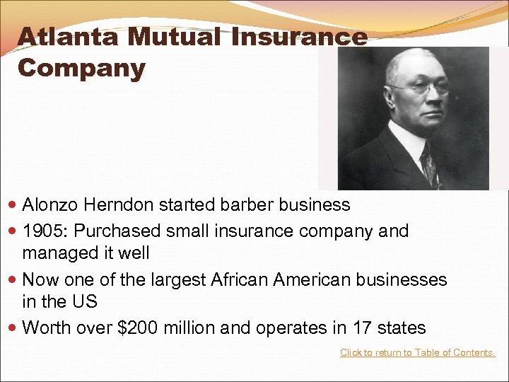 Atlanta Mutual Insurance Company Alonzo Herndon started barber business 1905: Purchased small insurance company