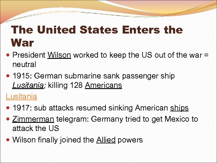 The United States Enters the War President Wilson worked to keep the US out