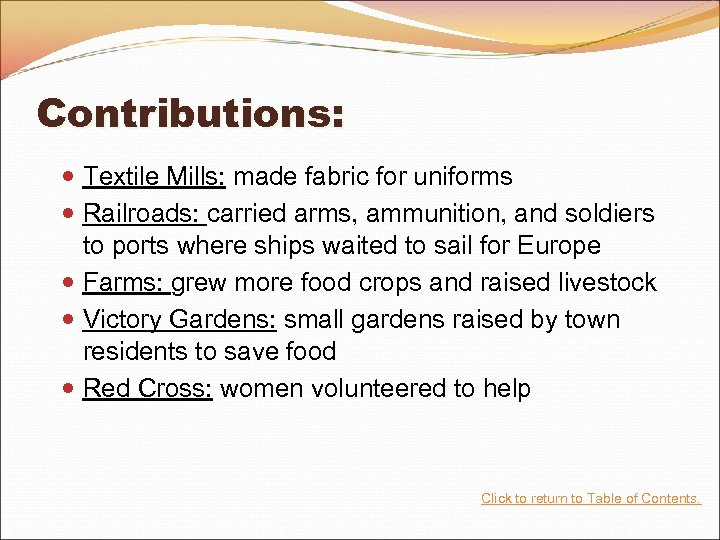 Contributions: Textile Mills: made fabric for uniforms Railroads: carried arms, ammunition, and soldiers to