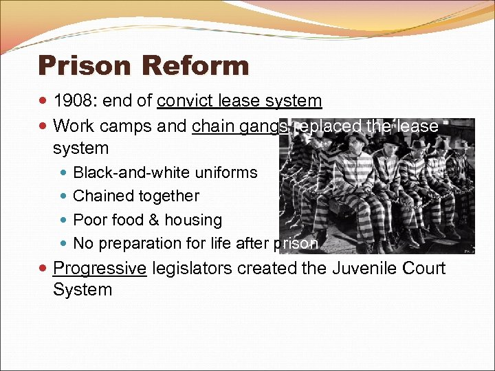 Prison Reform 1908: end of convict lease system Work camps and chain gangs replaced