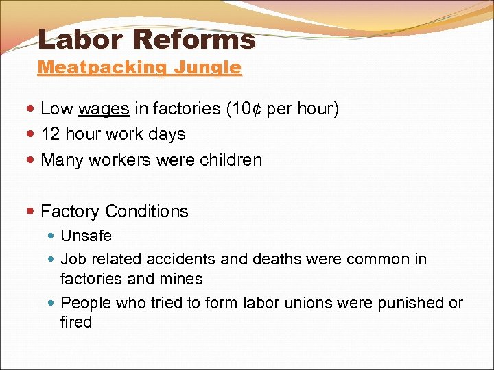 Labor Reforms Meatpacking Jungle Low wages in factories (10¢ per hour) 12 hour work
