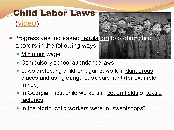 Child Labor Laws (video) Progressives increased regulation to protect child laborers in the following