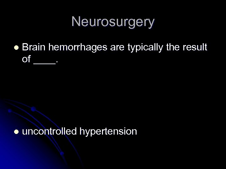 Neurosurgery l Brain hemorrhages are typically the result of ____. l uncontrolled hypertension
