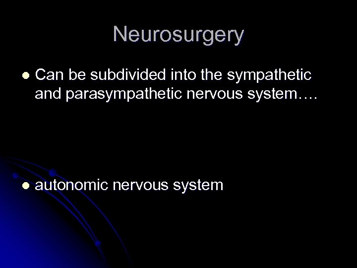 Neurosurgery l Can be subdivided into the sympathetic and parasympathetic nervous system…. l autonomic