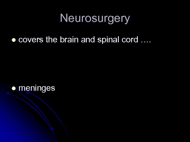 Neurosurgery l covers the brain and spinal cord …. l meninges