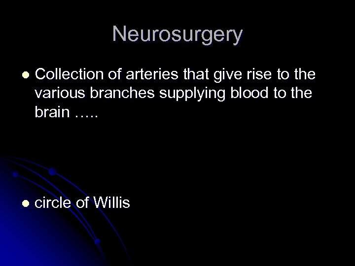Neurosurgery l Collection of arteries that give rise to the various branches supplying blood