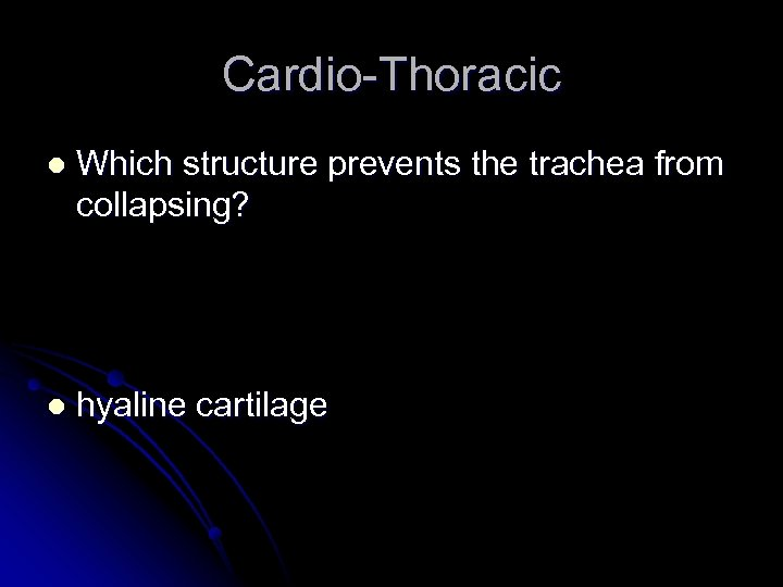 Cardio-Thoracic l Which structure prevents the trachea from collapsing? l hyaline cartilage