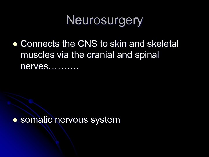 Neurosurgery l Connects the CNS to skin and skeletal muscles via the cranial and