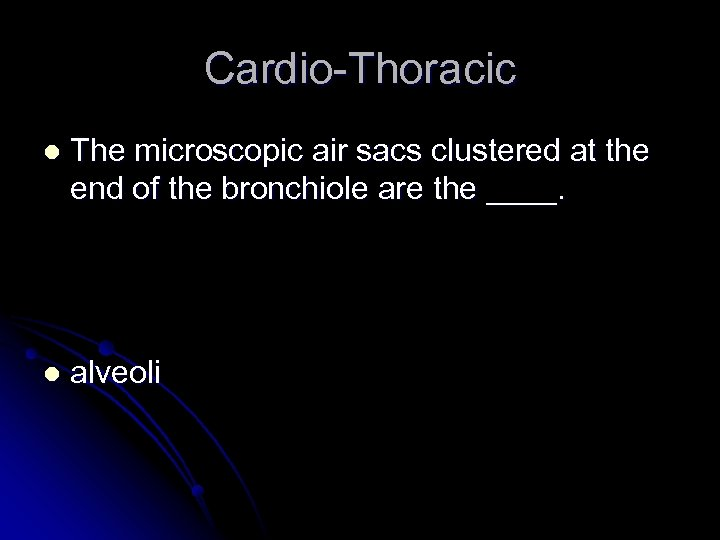 Cardio-Thoracic l The microscopic air sacs clustered at the end of the bronchiole are