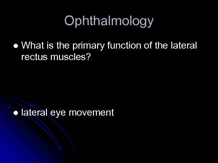 Ophthalmology l What is the primary function of the lateral rectus muscles? l lateral
