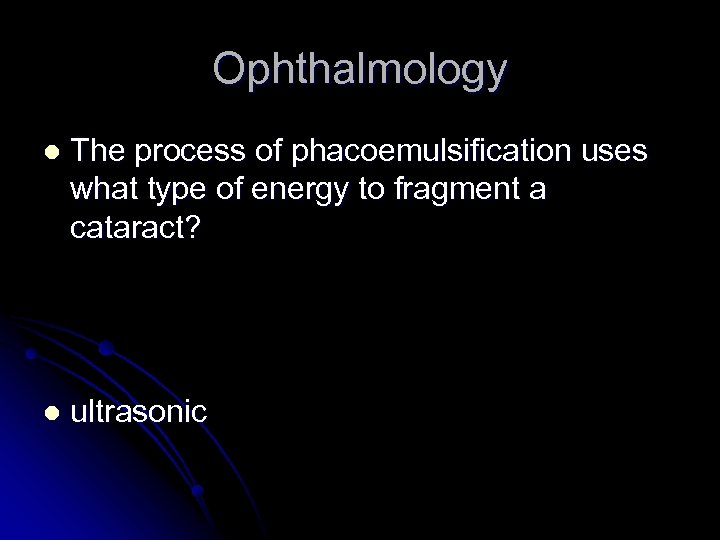 Ophthalmology l The process of phacoemulsification uses what type of energy to fragment a