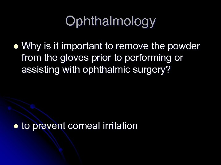 Ophthalmology l Why is it important to remove the powder from the gloves prior