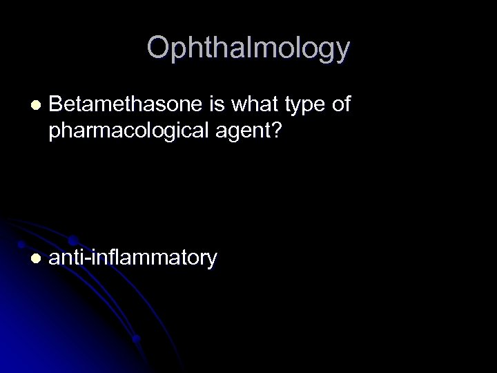 Ophthalmology l Betamethasone is what type of pharmacological agent? l anti-inflammatory