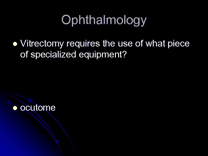 Ophthalmology l Vitrectomy requires the use of what piece of specialized equipment? l ocutome