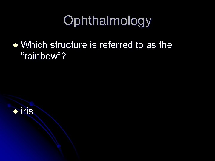 """Ophthalmology l Which structure is referred to as the """"rainbow""""? l iris"""