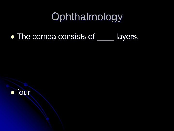 Ophthalmology l The cornea consists of ____ layers. l four