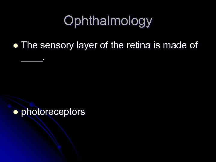 Ophthalmology l The sensory layer of the retina is made of ____. l photoreceptors