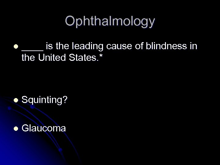 Ophthalmology l ____ is the leading cause of blindness in the United States. *