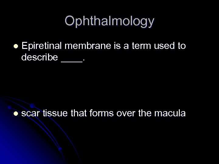Ophthalmology l Epiretinal membrane is a term used to describe ____. l scar tissue