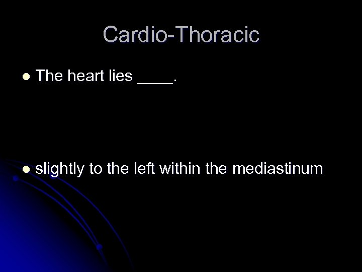 Cardio-Thoracic l The heart lies ____. l slightly to the left within the mediastinum