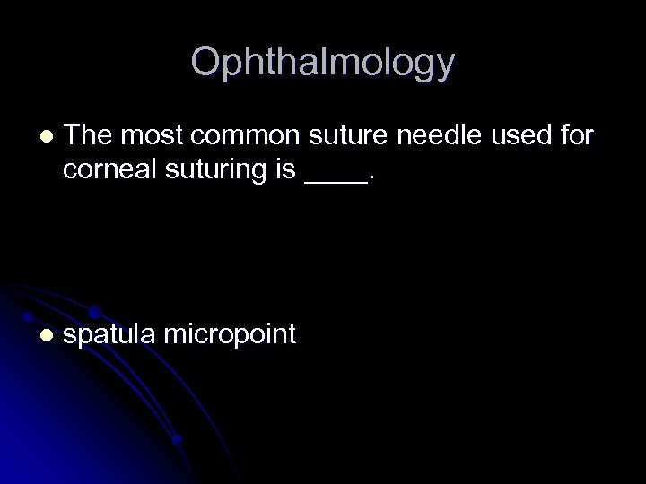 Ophthalmology l The most common suture needle used for corneal suturing is ____. l