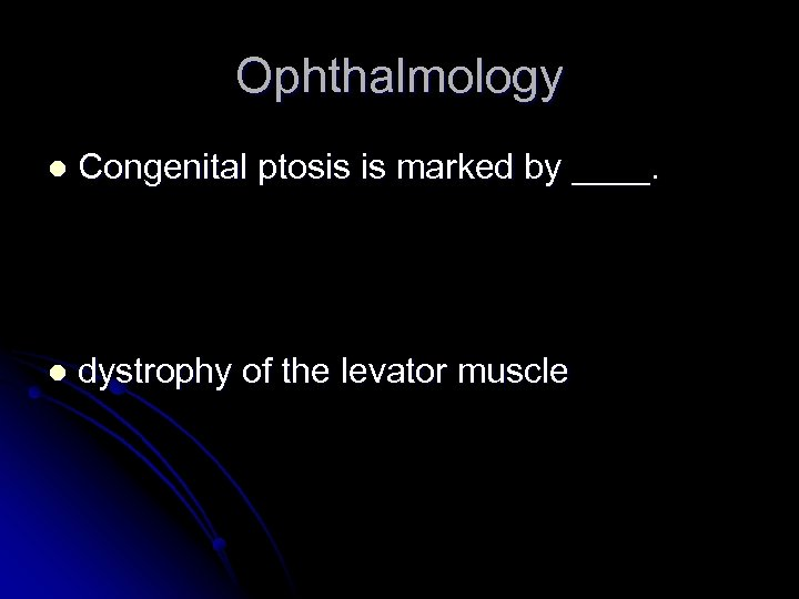 Ophthalmology l Congenital ptosis is marked by ____. l dystrophy of the levator muscle