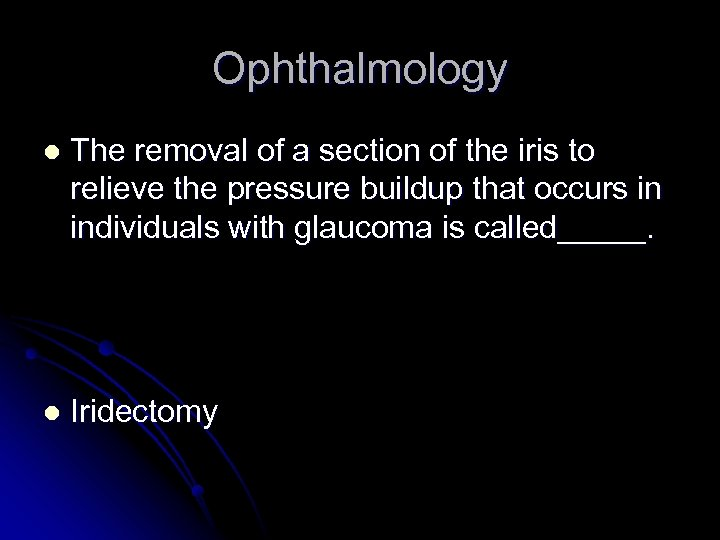 Ophthalmology l The removal of a section of the iris to relieve the pressure