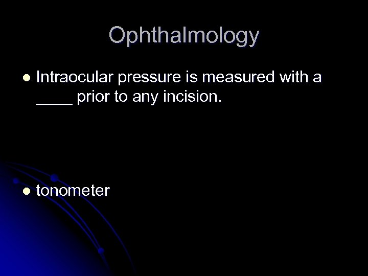 Ophthalmology l Intraocular pressure is measured with a ____ prior to any incision. l
