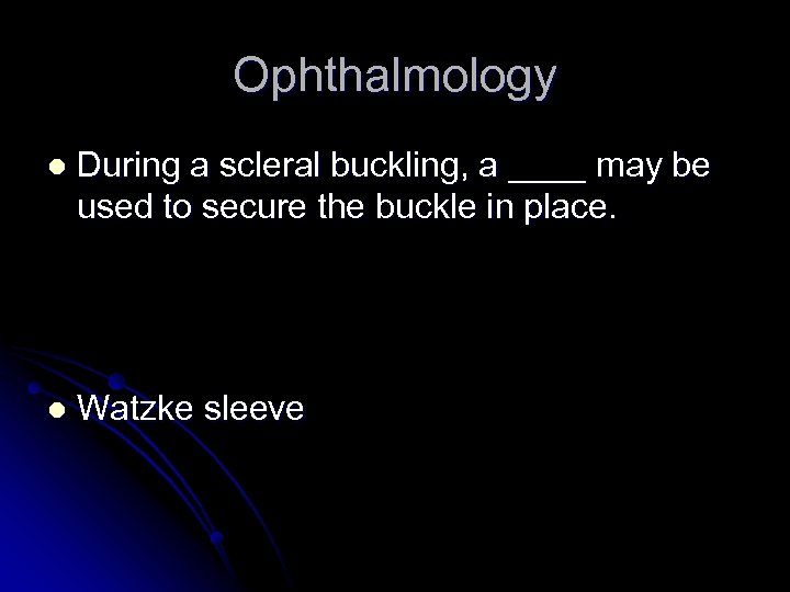 Ophthalmology l During a scleral buckling, a ____ may be used to secure the