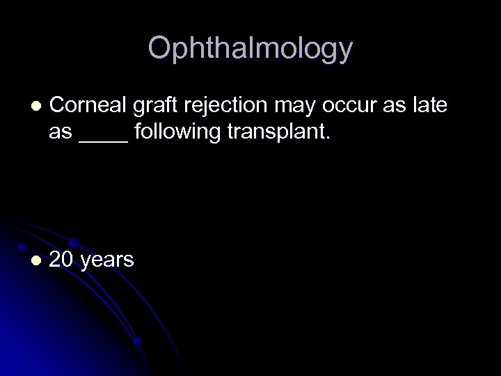 Ophthalmology l Corneal graft rejection may occur as late as ____ following transplant. l