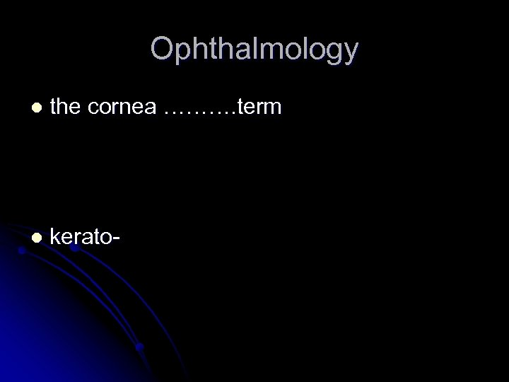 Ophthalmology l the cornea ………. term l kerato-
