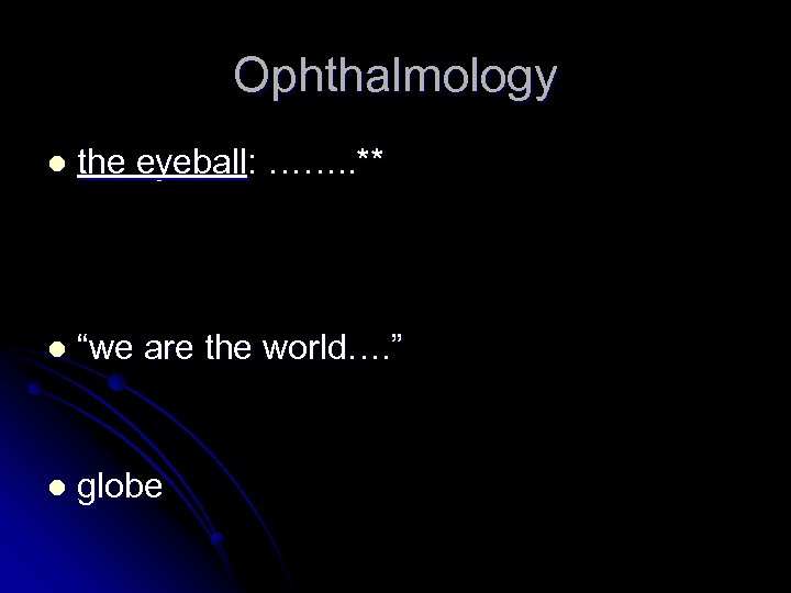 """Ophthalmology l the eyeball: ……. . ** l """"we are the world…. """" l"""