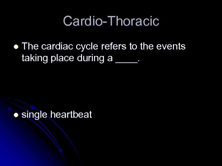 Cardio-Thoracic l The cardiac cycle refers to the events taking place during a ____.