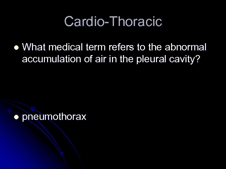 Cardio-Thoracic l What medical term refers to the abnormal accumulation of air in the