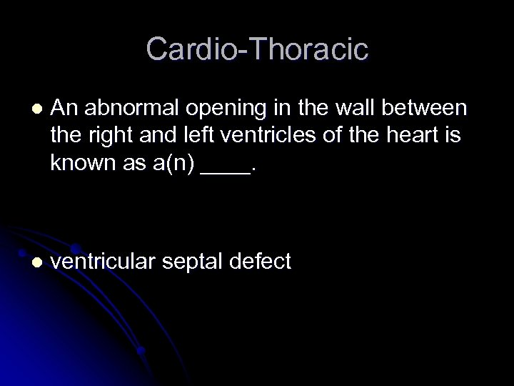 Cardio-Thoracic l An abnormal opening in the wall between the right and left ventricles