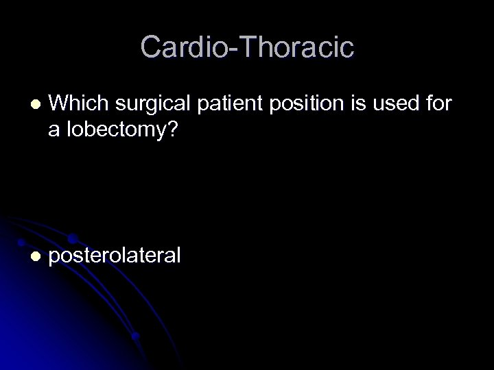 Cardio-Thoracic l Which surgical patient position is used for a lobectomy? l posterolateral