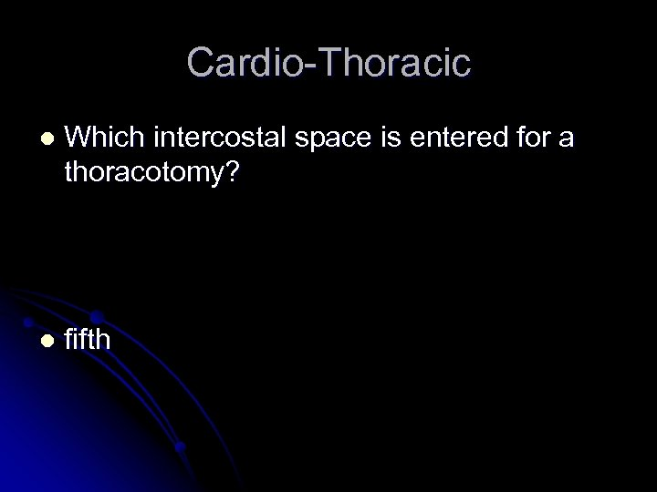 Cardio-Thoracic l Which intercostal space is entered for a thoracotomy? l fifth