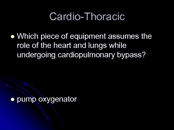 Cardio-Thoracic l Which piece of equipment assumes the role of the heart and lungs