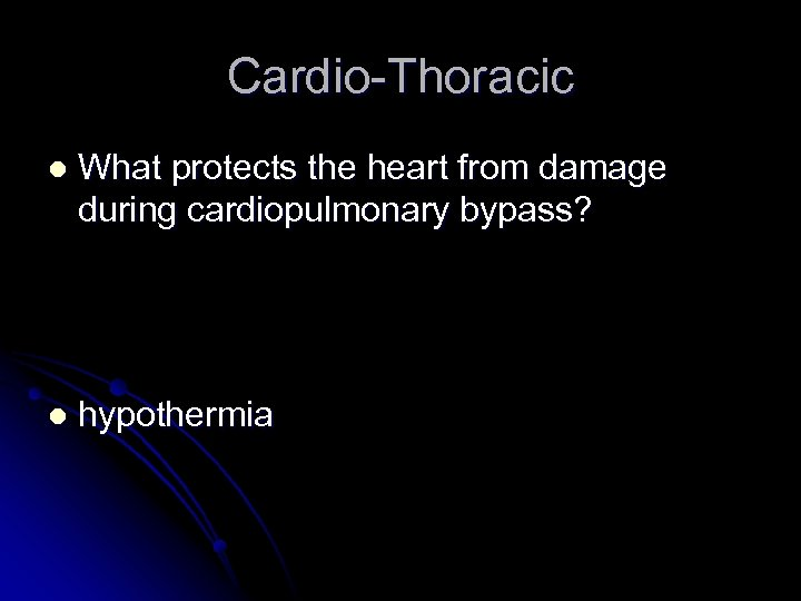 Cardio-Thoracic l What protects the heart from damage during cardiopulmonary bypass? l hypothermia