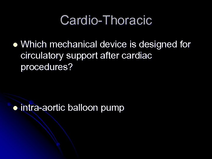 Cardio-Thoracic l Which mechanical device is designed for circulatory support after cardiac procedures? l