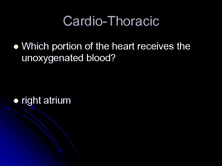 Cardio-Thoracic l Which portion of the heart receives the unoxygenated blood? l right atrium