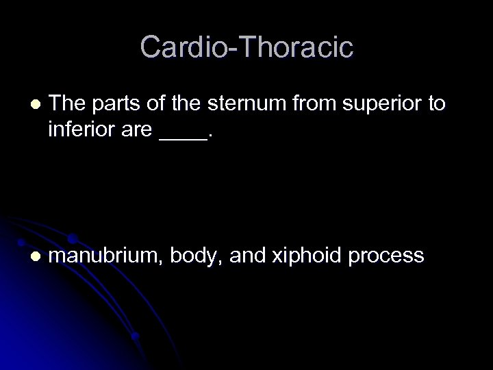 Cardio-Thoracic l The parts of the sternum from superior to inferior are ____. l