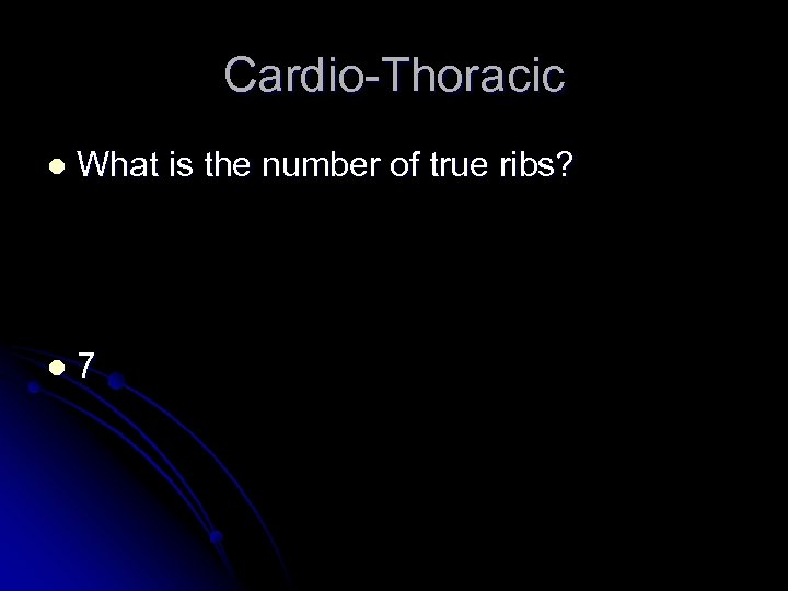 Cardio-Thoracic l What is the number of true ribs? l 7
